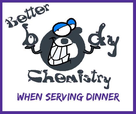 better body chemistry when serving dinner