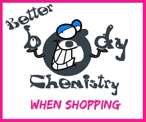 better body chemistry when shopping